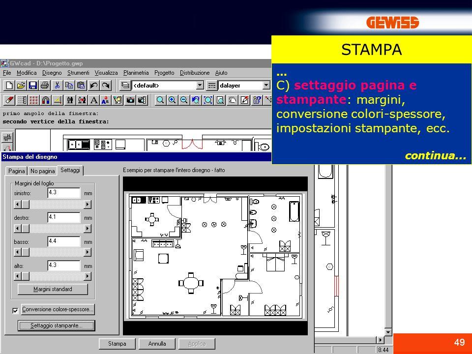 49 STAMPA … C) settaggio pagina e stampante: margini, conversione colori-spessore, impostazioni stampante, ecc. continua...
