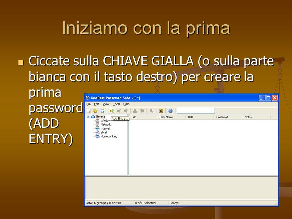 Iniziamo con la prima Ciccate sulla CHIAVE GIALLA (o sulla parte bianca con il tasto destro) per creare la prima password (ADD ENTRY) Ciccate sulla CH