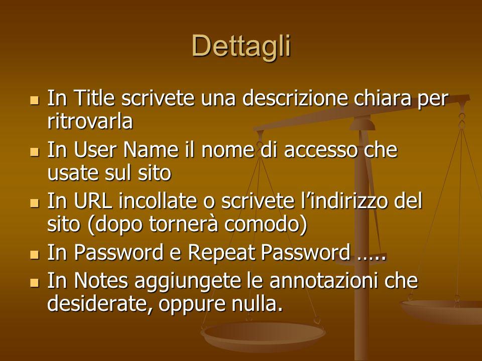 Dettagli In Title scrivete una descrizione chiara per ritrovarla In Title scrivete una descrizione chiara per ritrovarla In User Name il nome di acces