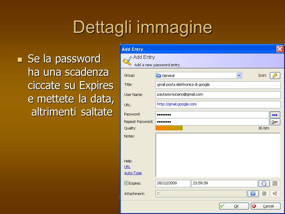 Dettagli immagine Se la password ha una scadenza ciccate su Expires e mettete la data, altrimenti saltate Se la password ha una scadenza ciccate su Ex