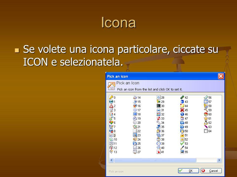 Icona Se volete una icona particolare, ciccate su ICON e selezionatela. Se volete una icona particolare, ciccate su ICON e selezionatela.