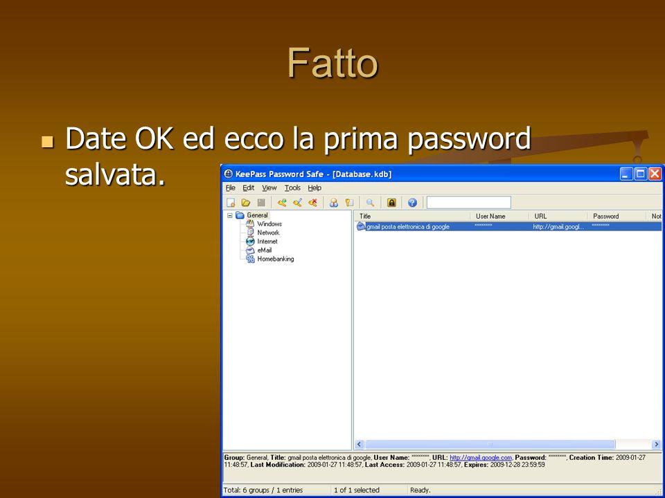 Fatto Date OK ed ecco la prima password salvata. Date OK ed ecco la prima password salvata.