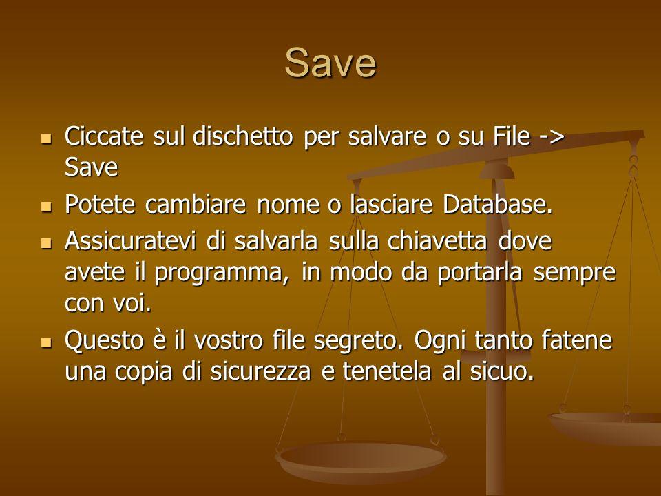 Save Ciccate sul dischetto per salvare o su File -> Save Ciccate sul dischetto per salvare o su File -> Save Potete cambiare nome o lasciare Database.