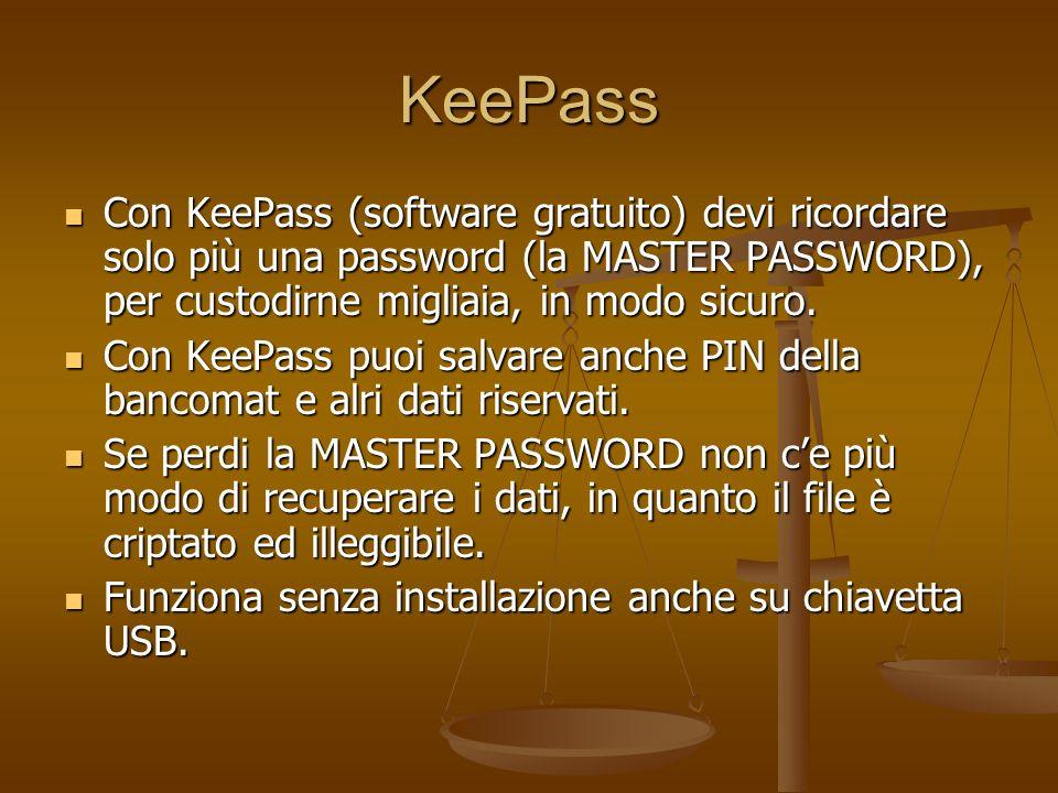 KeePass Con KeePass (software gratuito) devi ricordare solo più una password (la MASTER PASSWORD), per custodirne migliaia, in modo sicuro. Con KeePas