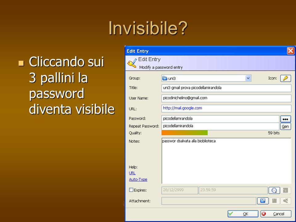 Invisibile? Cliccando sui 3 pallini la password diventa visibile Cliccando sui 3 pallini la password diventa visibile