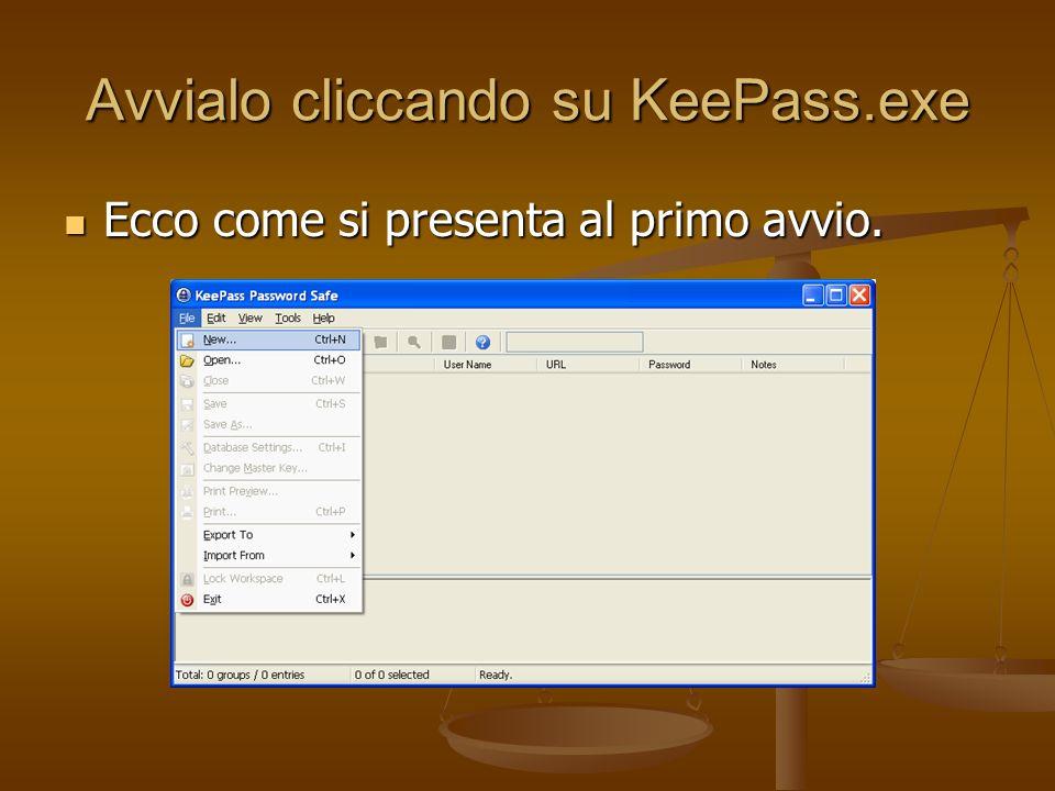 Avvialo cliccando su KeePass.exe Ecco come si presenta al primo avvio. Ecco come si presenta al primo avvio.