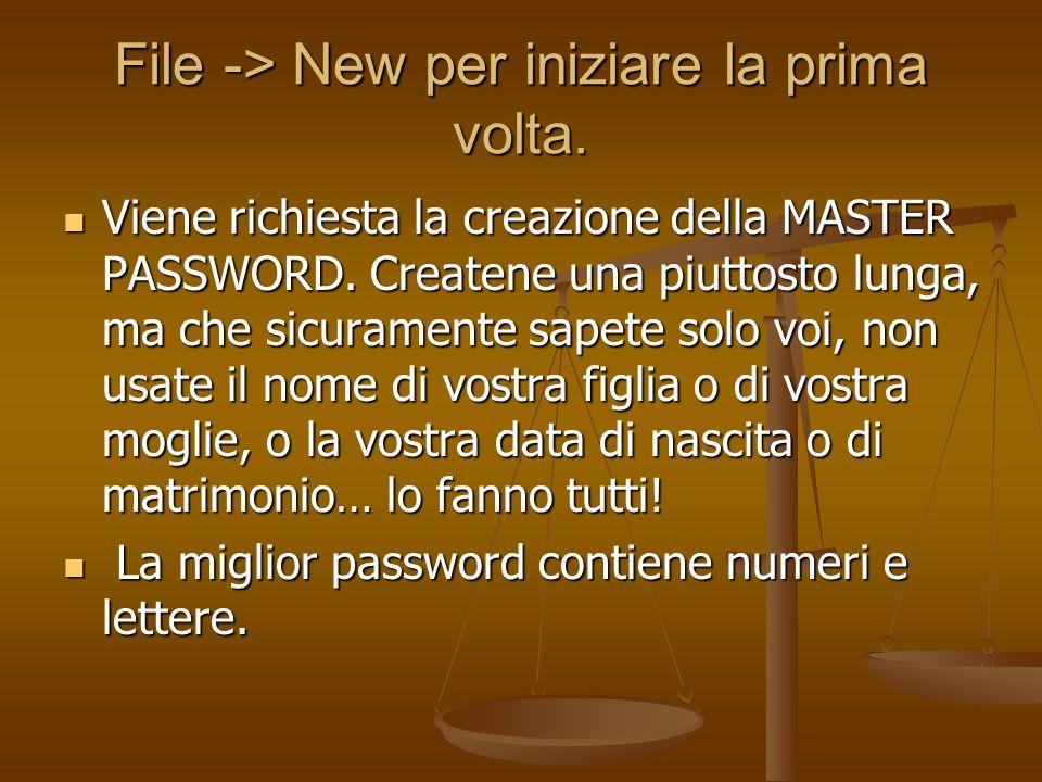 File -> New per iniziare la prima volta. Viene richiesta la creazione della MASTER PASSWORD. Createne una piuttosto lunga, ma che sicuramente sapete s