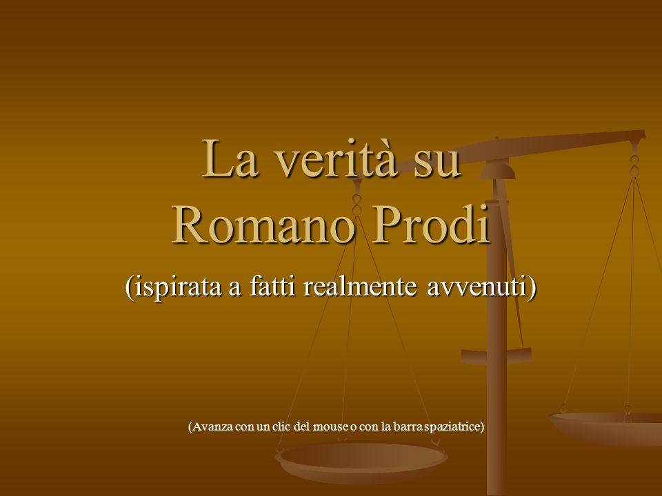 La verità su Romano Prodi (ispirata a fatti realmente avvenuti) (Avanza con un clic del mouse o con la barra spaziatrice)