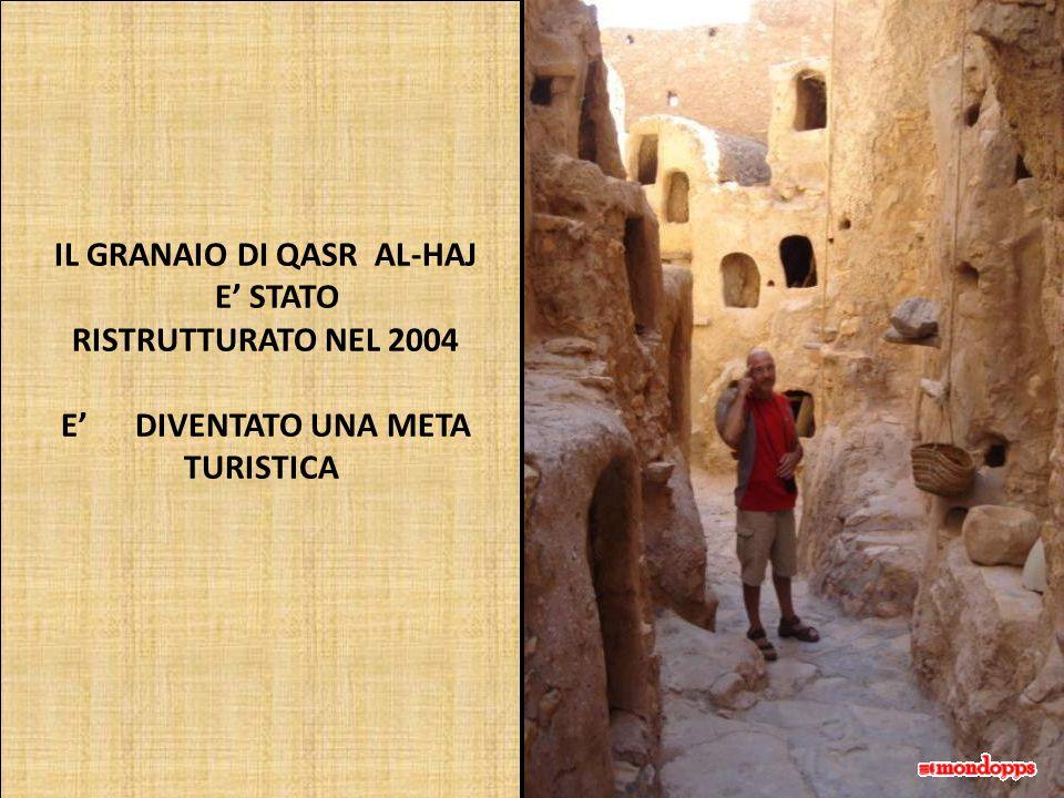 IL GRANAIO DI QASR AL-HAJ E STATO RISTRUTTURATO NEL 2004 E DIVENTATO UNA META TURISTICA