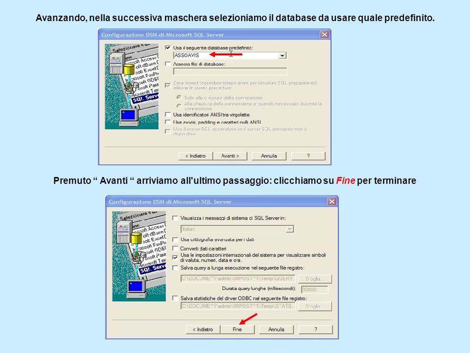 Avanzando, nella successiva maschera selezioniamo il database da usare quale predefinito. Premuto Avanti arriviamo all'ultimo passaggio: clicchiamo su