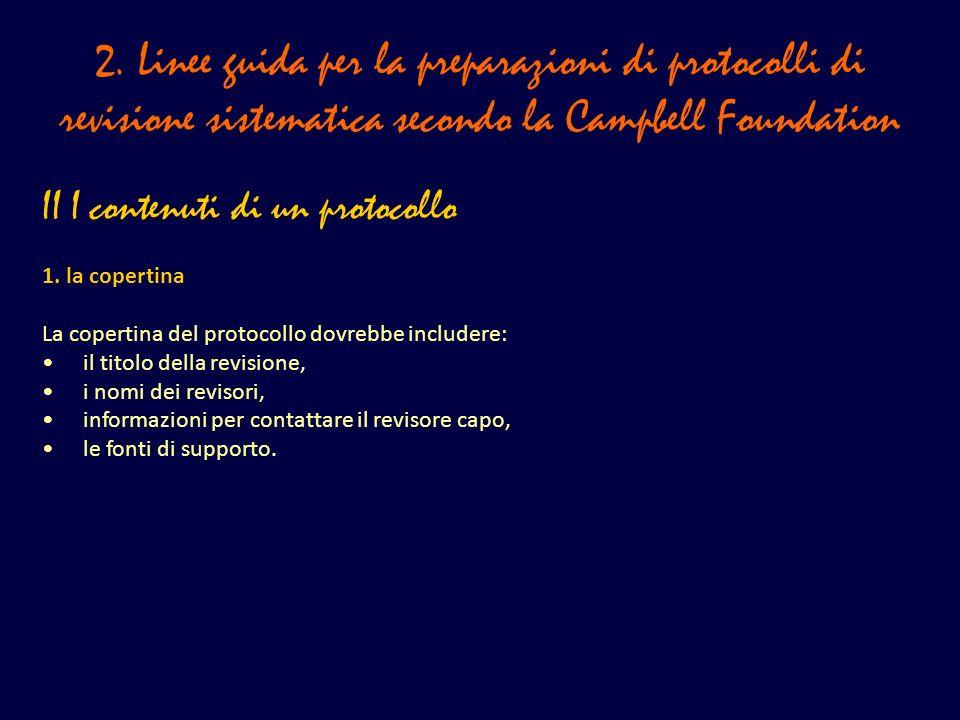 2. Linee guida per la preparazioni di protocolli di revisione sistematica secondo la Campbell Foundation II I contenuti di un protocollo 1. la coperti