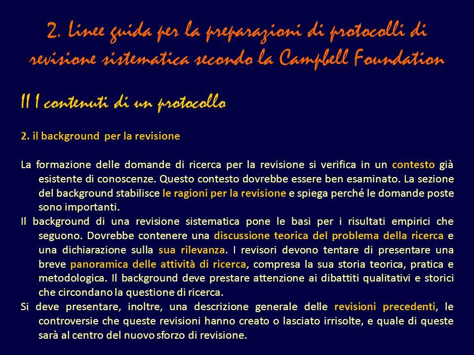 2. Linee guida per la preparazioni di protocolli di revisione sistematica secondo la Campbell Foundation II I contenuti di un protocollo 2. il backgro