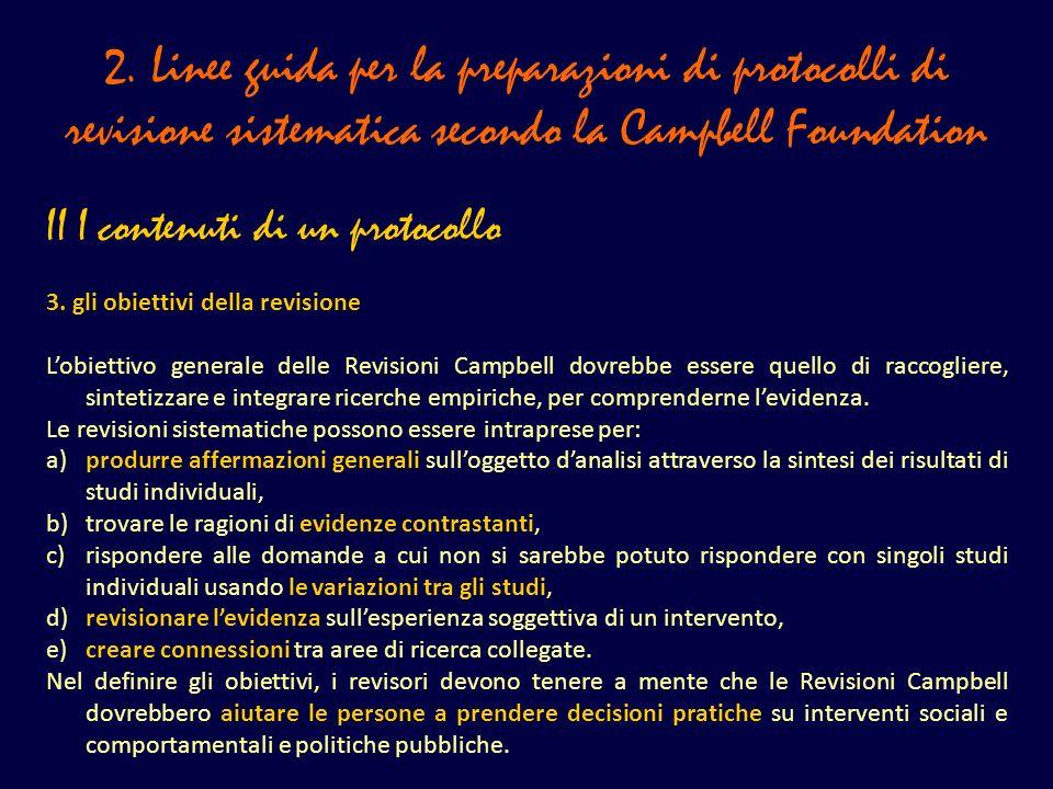2. Linee guida per la preparazioni di protocolli di revisione sistematica secondo la Campbell Foundation II I contenuti di un protocollo 3. gli obiett