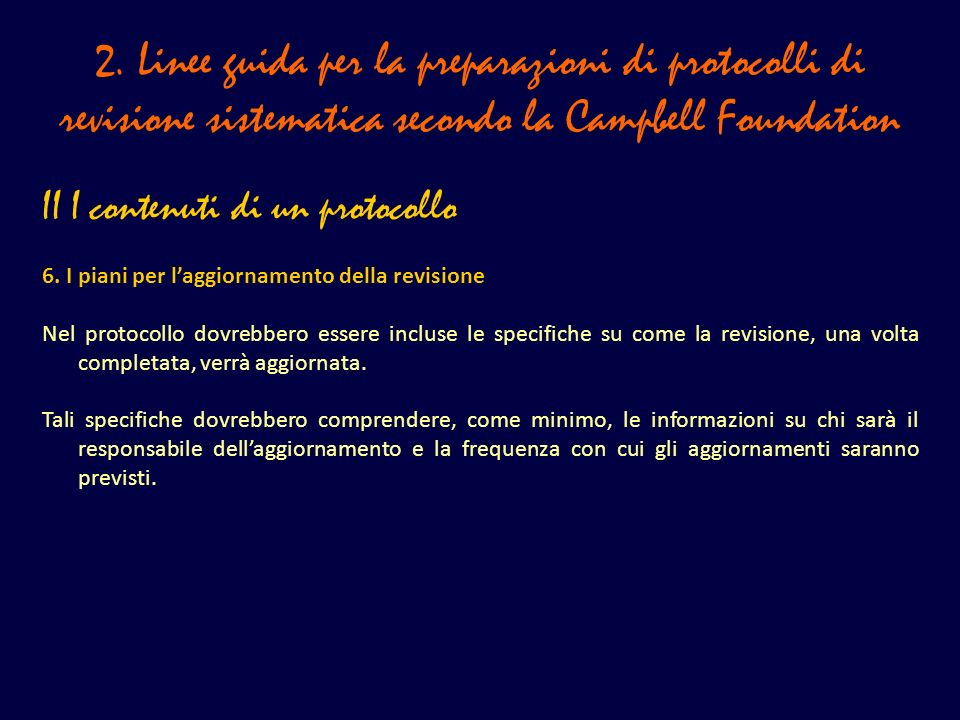 2. Linee guida per la preparazioni di protocolli di revisione sistematica secondo la Campbell Foundation II I contenuti di un protocollo 6. I piani pe