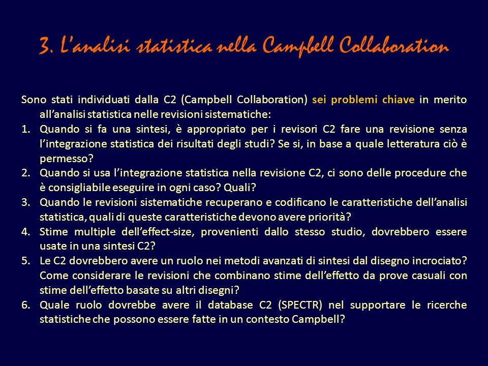 3. Lanalisi statistica nella Campbell Collaboration Sono stati individuati dalla C2 (Campbell Collaboration) sei problemi chiave in merito allanalisi