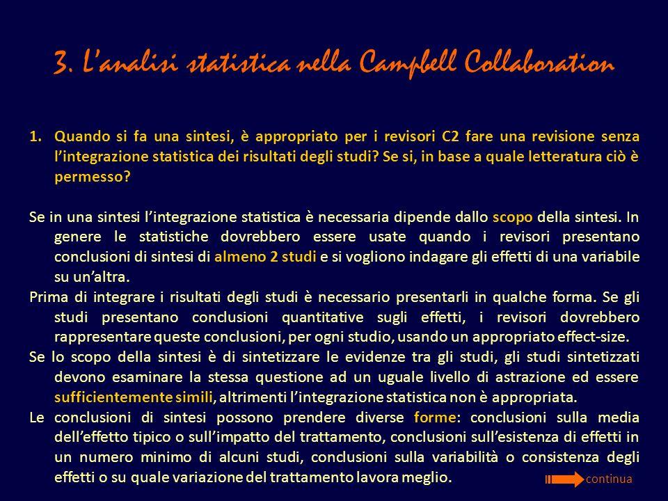 3. Lanalisi statistica nella Campbell Collaboration 1.Quando si fa una sintesi, è appropriato per i revisori C2 fare una revisione senza lintegrazione