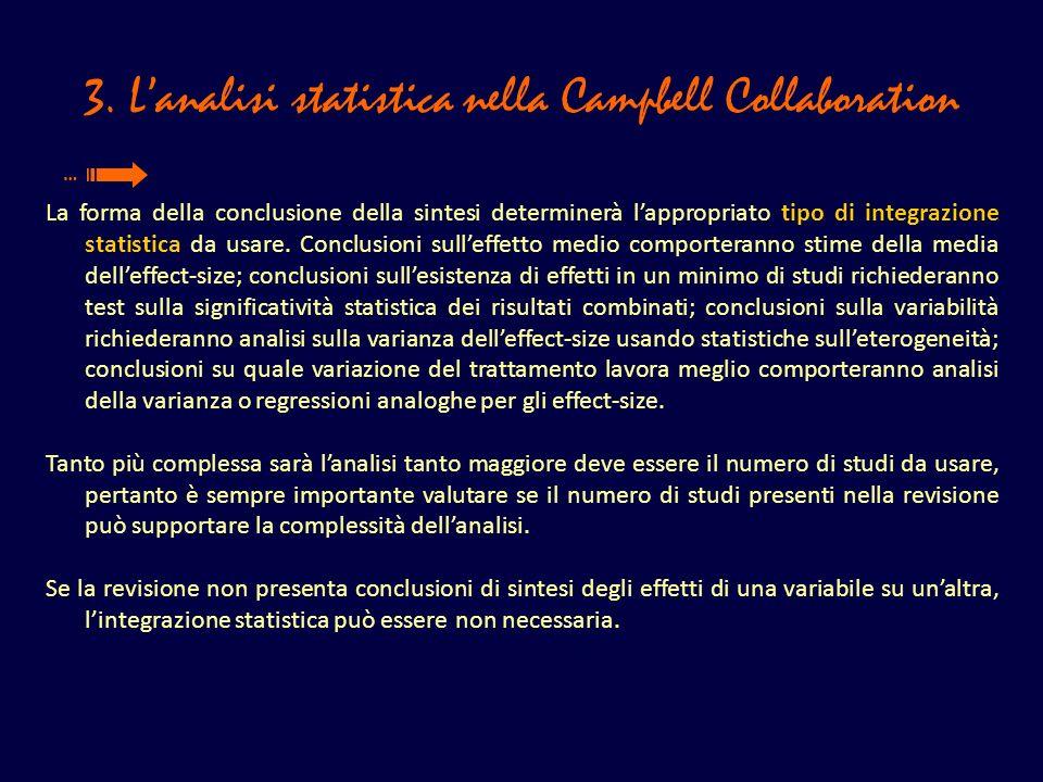 3. Lanalisi statistica nella Campbell Collaboration La forma della conclusione della sintesi determinerà lappropriato tipo di integrazione statistica