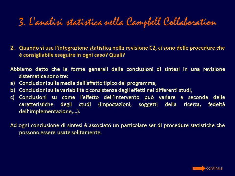 3. Lanalisi statistica nella Campbell Collaboration 2. Quando si usa lintegrazione statistica nella revisione C2, ci sono delle procedure che è consig