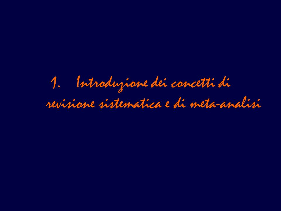 1.Introduzione dei concetti di revisione sistematica e di meta-analisi