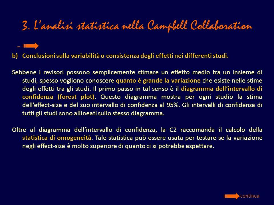 3. Lanalisi statistica nella Campbell Collaboration b)Conclusioni sulla variabilità o consistenza degli effetti nei differenti studi. Sebbene i reviso