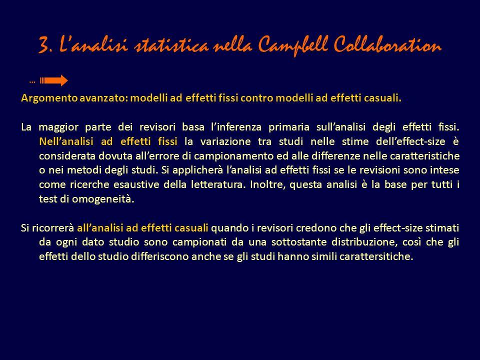 3. Lanalisi statistica nella Campbell Collaboration Argomento avanzato: modelli ad effetti fissi contro modelli ad effetti casuali. La maggior parte d