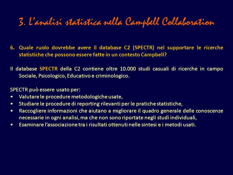 3. Lanalisi statistica nella Campbell Collaboration 6. Quale ruolo dovrebbe avere il database C2 (SPECTR) nel supportare le ricerche statistiche che p