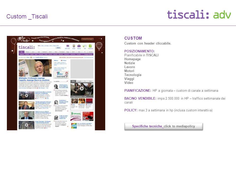 Custom _Tiscali CUSTOM Custom con header cliccabile. POSIZIONAMENTO: Pianificabile in TISCALI Homepage Notizie Lavoro Motori Tecnologia Viaggi Video P