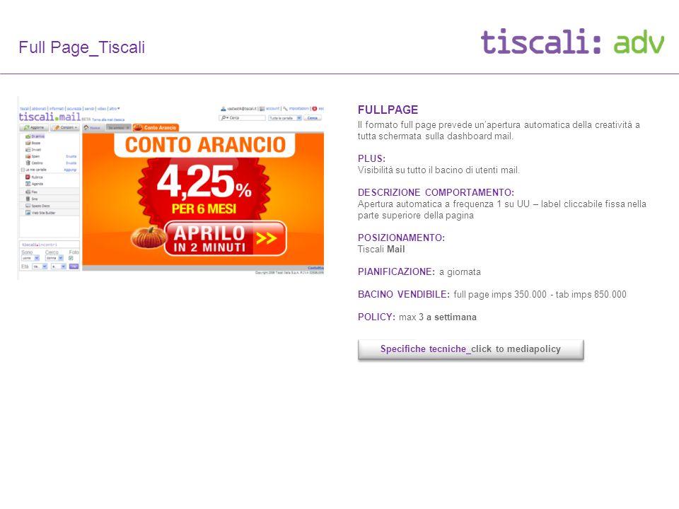 Full Page_Tiscali FULLPAGE Il formato full page prevede unapertura automatica della creatività a tutta schermata sulla dashboard mail.
