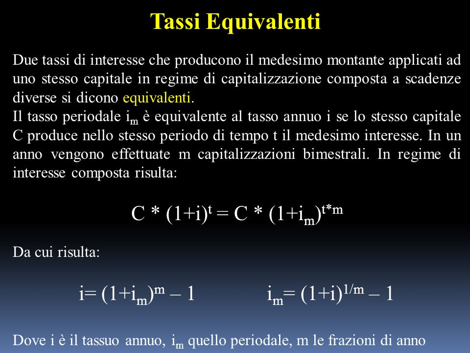 Tassi Equivalenti Due tassi di interesse che producono il medesimo montante applicati ad uno stesso capitale in regime di capitalizzazione composta a