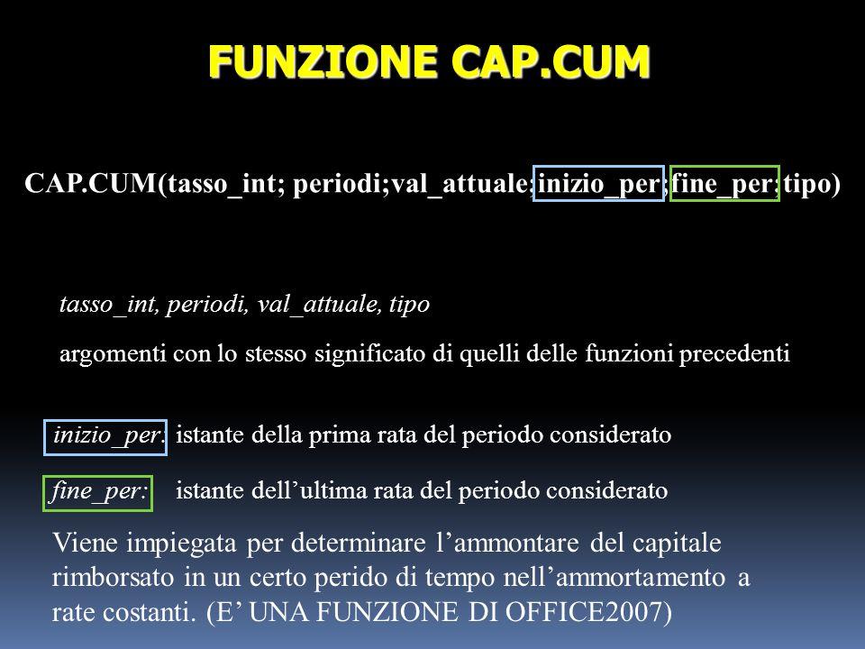 CAP.CUM(tasso_int; periodi;val_attuale;inizio_per;fine_per;tipo) FUNZIONE CAP.CUM tasso_int, periodi, val_attuale, tipo argomenti con lo stesso signif