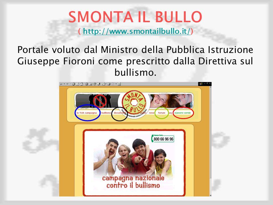 SMONTA IL BULLO ( http://www.smontailbullo.it/)http://www.smontailbullo.it/ Portale voluto dal Ministro della Pubblica Istruzione Giuseppe Fioroni come prescritto dalla Direttiva sul bullismo.