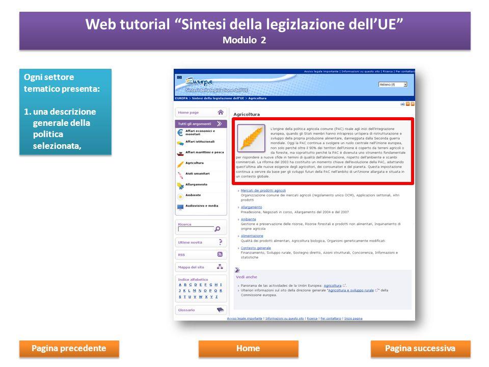 2.dei link ai sottosettori della politica Pagina successiva Home Pagina precedente Web tutorial Sintesi della legizlazione dellUE Modulo 2 Web tutorial Sintesi della legizlazione dellUE Modulo 2