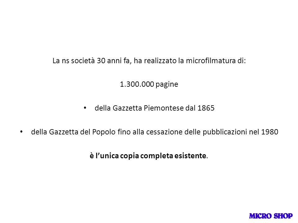 La ns società 30 anni fa, ha realizzato la microfilmatura di: 1.300.000 pagine della Gazzetta Piemontese dal 1865 della Gazzetta del Popolo fino alla