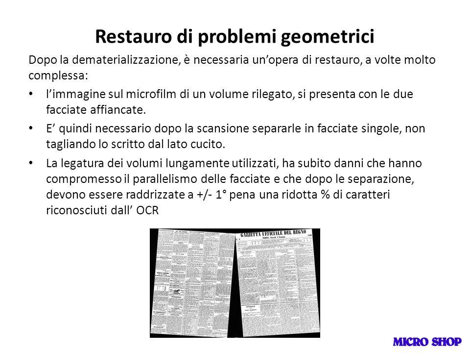 Restauro di problemi geometrici Dopo la dematerializzazione, è necessaria unopera di restauro, a volte molto complessa: limmagine sul microfilm di un