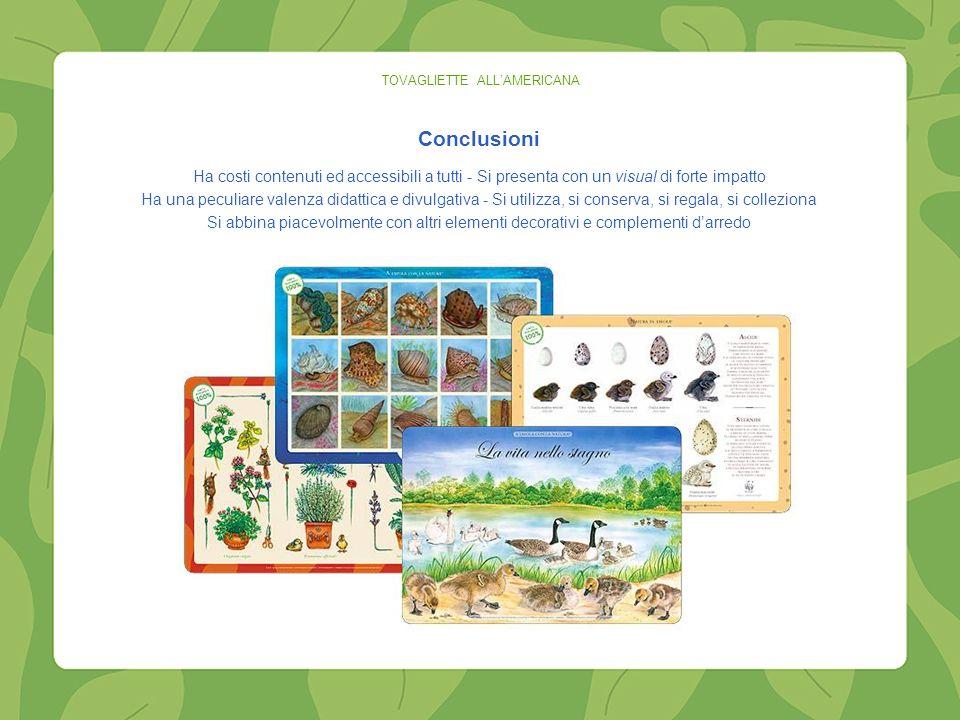 Conclusioni TOVAGLIETTE ALLAMERICANA Ha costi contenuti ed accessibili a tutti - Si presenta con un visual di forte impatto Ha una peculiare valenza d