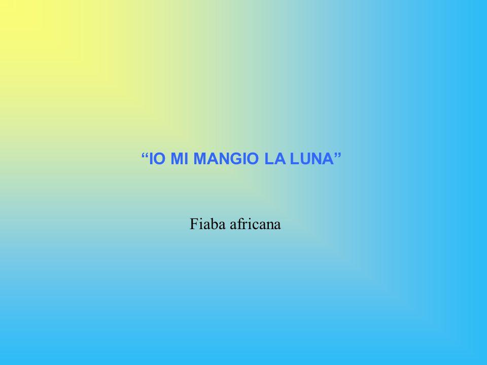 IO MI MANGIO LA LUNA Fiaba africana