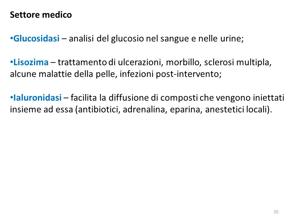 30 Settore medico Glucosidasi – analisi del glucosio nel sangue e nelle urine; Lisozima – trattamento di ulcerazioni, morbillo, sclerosi multipla, alc