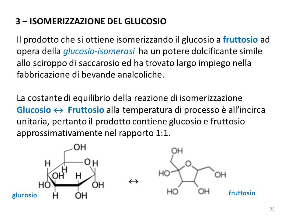Il prodotto che si ottiene isomerizzando il glucosio a fruttosio ad opera della glucosio-isomerasi ha un potere dolcificante simile allo sciroppo di s