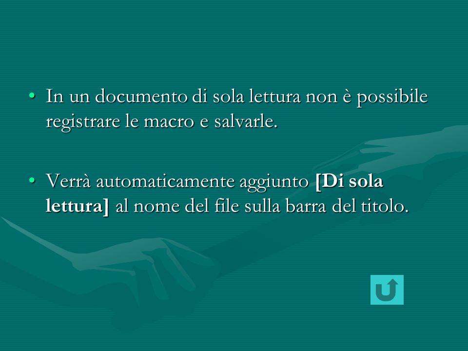 In un documento di sola lettura non è possibile modificare le macro e salvarle.In un documento di sola lettura non è possibile modificare le macro e salvarle.
