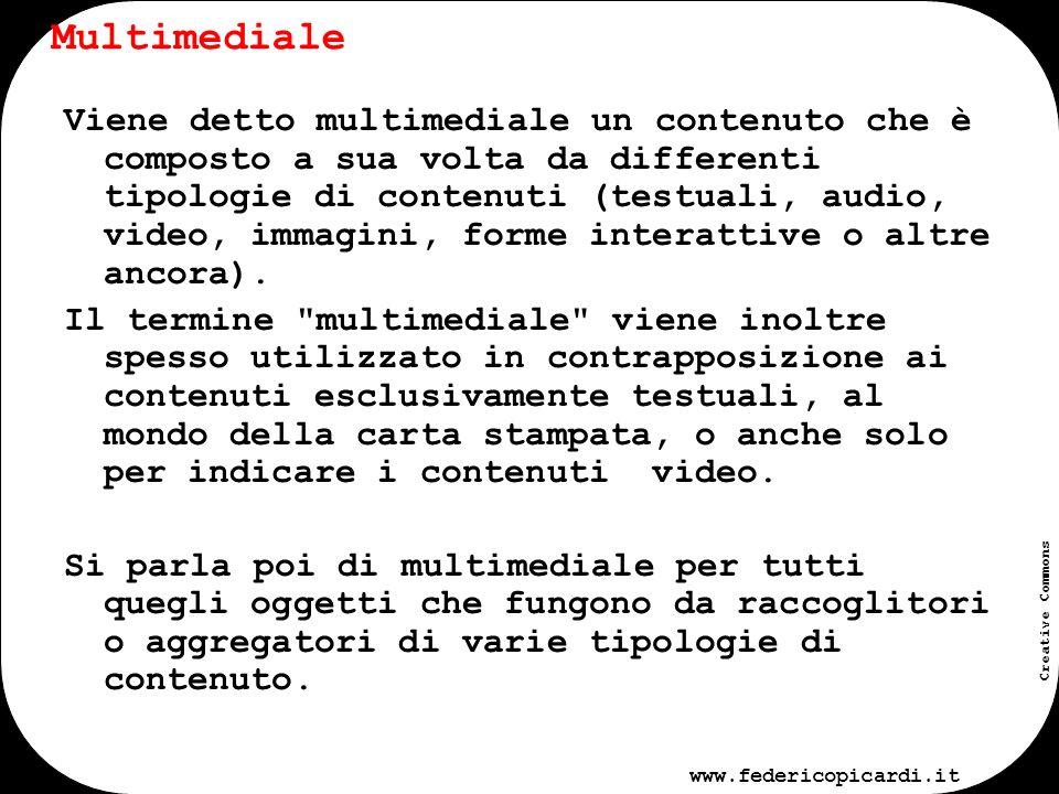 www.federicopicardi.it Creative Commons Multimediale Aggregazione e organizzazione a formare un contenuto multimediale Declinazione e distribuzione Contenuti di differente tipologia (audio, video, immagini, testi)