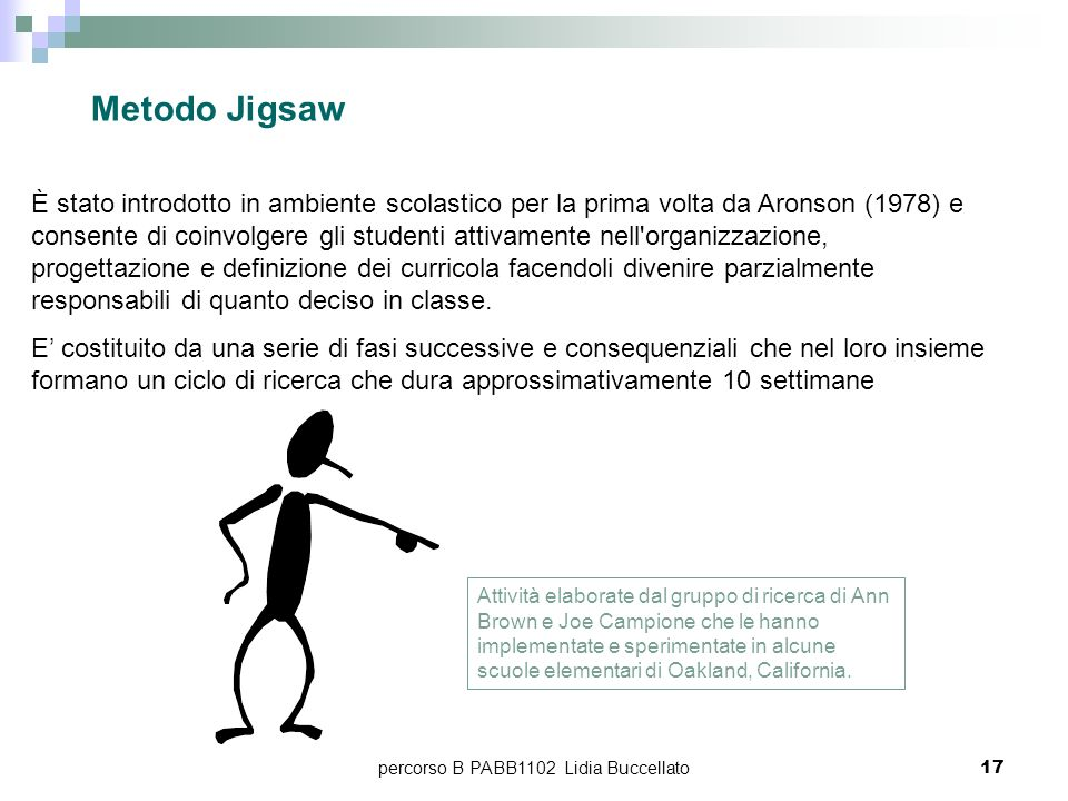 percorso B PABB1102 Lidia Buccellato17 È stato introdotto in ambiente scolastico per la prima volta da Aronson (1978) e consente di coinvolgere gli st