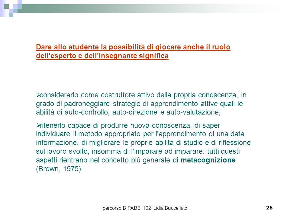 percorso B PABB1102 Lidia Buccellato25 Dare allo studente la possibilità di giocare anche il ruolo dell'esperto e dell'insegnante significa considerar