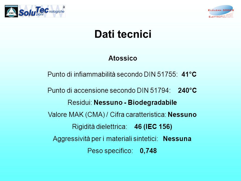 Dati tecnici Atossico Punto di infiammabilità secondo DIN 51755: 41°C Punto di accensione secondo DIN 51794: 240°C Residui: Nessuno - Biodegradabile V