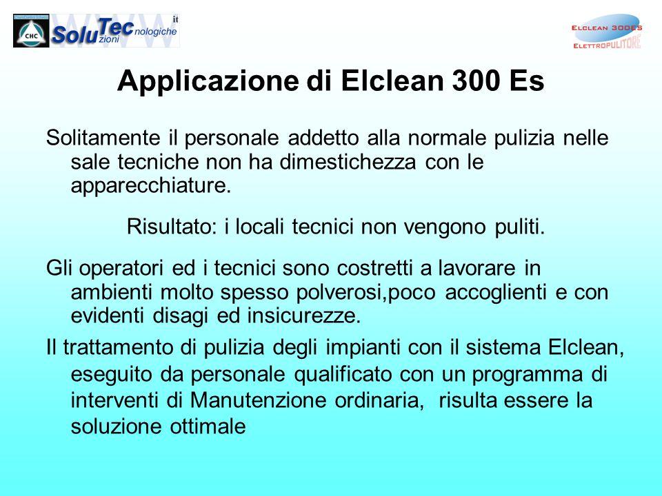Applicazione di Elclean 300 Es Solitamente il personale addetto alla normale pulizia nelle sale tecniche non ha dimestichezza con le apparecchiature.