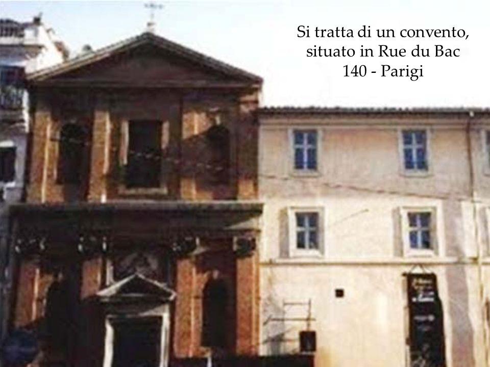 Si tratta di un convento, situato in Rue du Bac 140 - Parigi