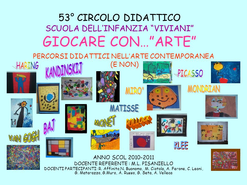 53° CIRCOLO DIDATTICO SCUOLA DELLINFANZIA VIVIANI GIOCARE CON…ARTE ANNO SCOL 2010-2011 DOCENTE REFERENTE : M.L.