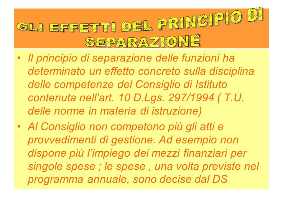 Il principio di separazione delle funzioni ha determinato un effetto concreto sulla disciplina delle competenze del Consiglio di Istituto contenuta nellart.