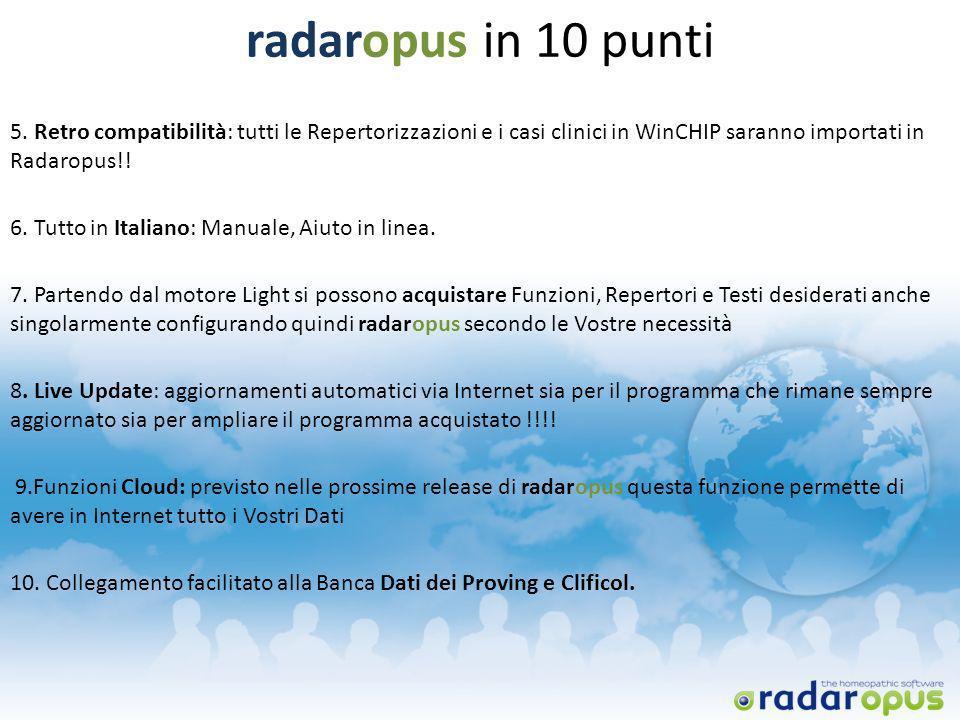 radaropus in 10 punti 5. Retro compatibilità: tutti le Repertorizzazioni e i casi clinici in WinCHIP saranno importati in Radaropus!! 6. Tutto in Ital