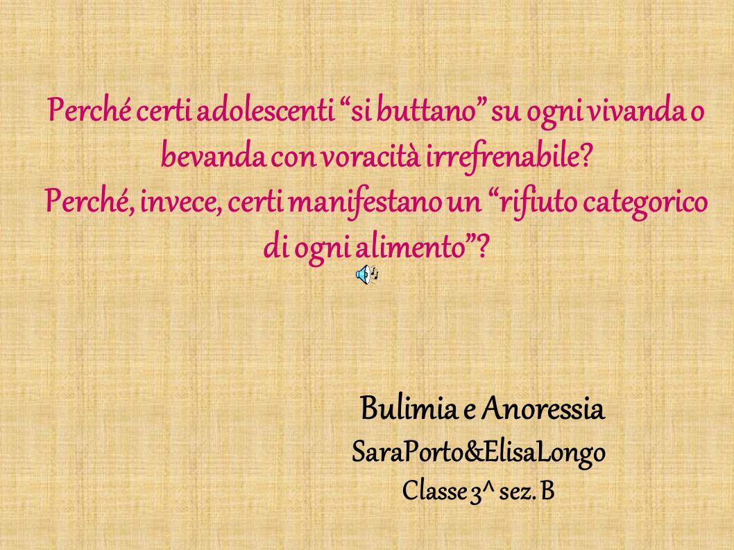 La Bulimia Certi adolescenti sembra che vivano solamente di un costante riempimento dello stomaco.