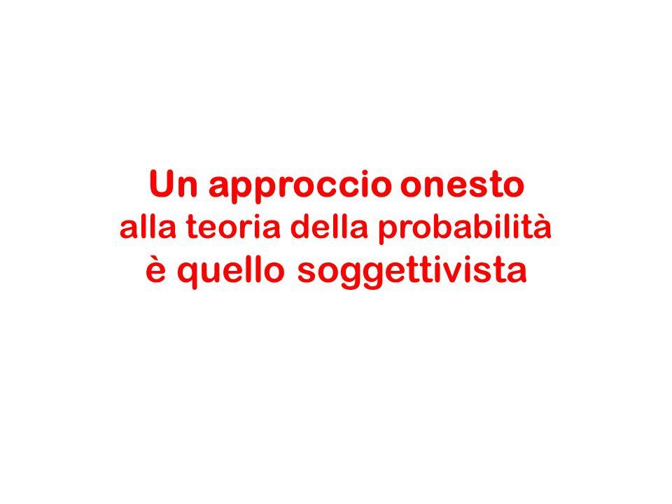 Un approccio onesto alla teoria della probabilità è quello soggettivista